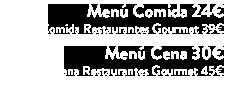 Menú mediodía 20€ / Menú Cena 30€
